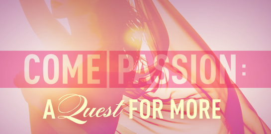 come-passion a quest for more