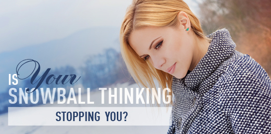 is your snowball thinking stopping you