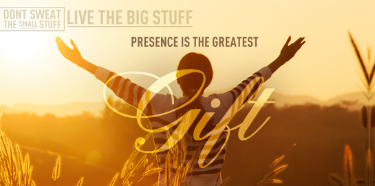 presence is the greatest gift