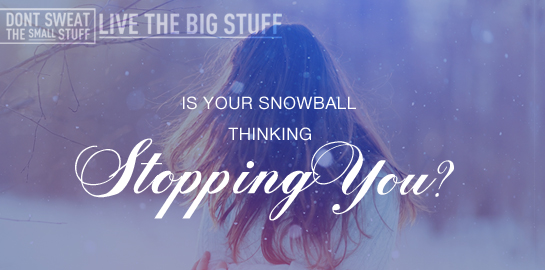is your snowbal lthinking stopping you
