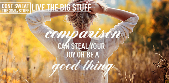 comparison can steal your joy or be a good thing