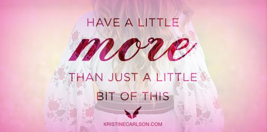 have a little more than just a little bit of this