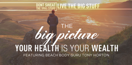 the big picture your health is your wealth