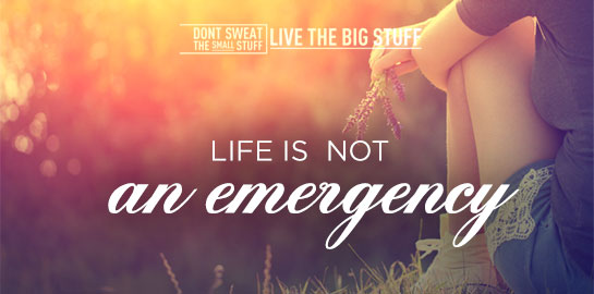 life is not an emergency