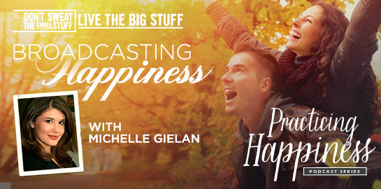 Practicing Happiness Series:  Broadcasting Happiness with Michelle Gielan