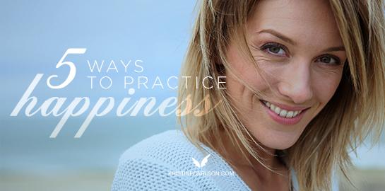 five ways to practice happiness blog
