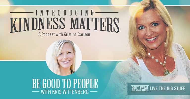 Kindness Matters: Be Good to People with Kris Wittenberg