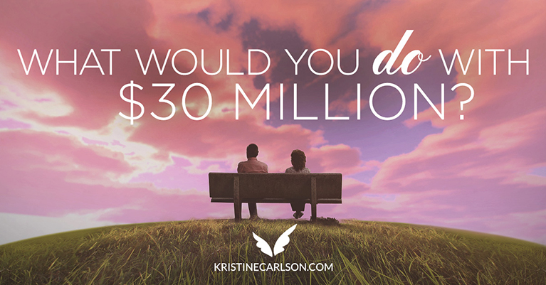 What Would You Do With $30 Million?