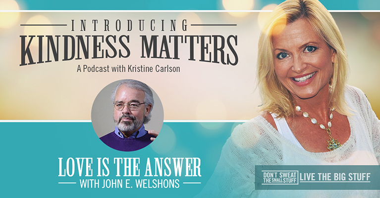 Kindness Matters: Love is The Answer with John Welshons