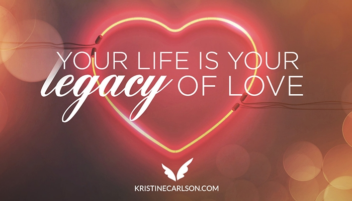 Your Life is Your Legacy of Love blog