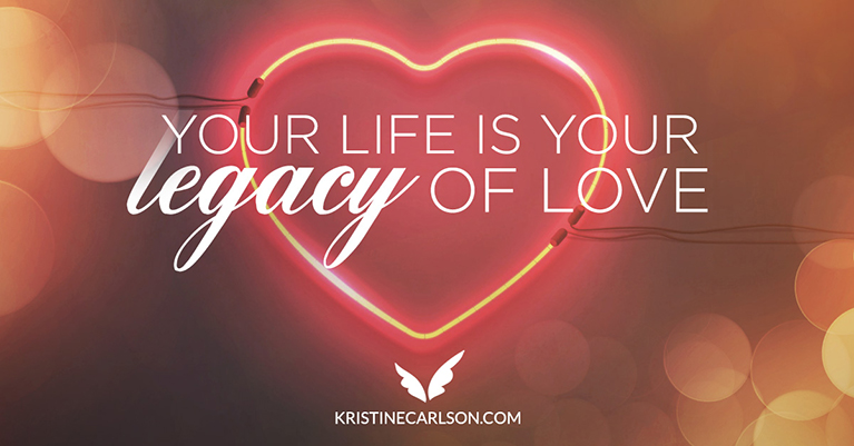 Your Life Is Your Legacy of Love