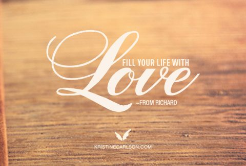 From Richard: Fill Your Life With Love blog