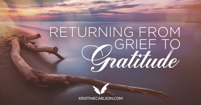 Returning from Grief to Gratitude blog