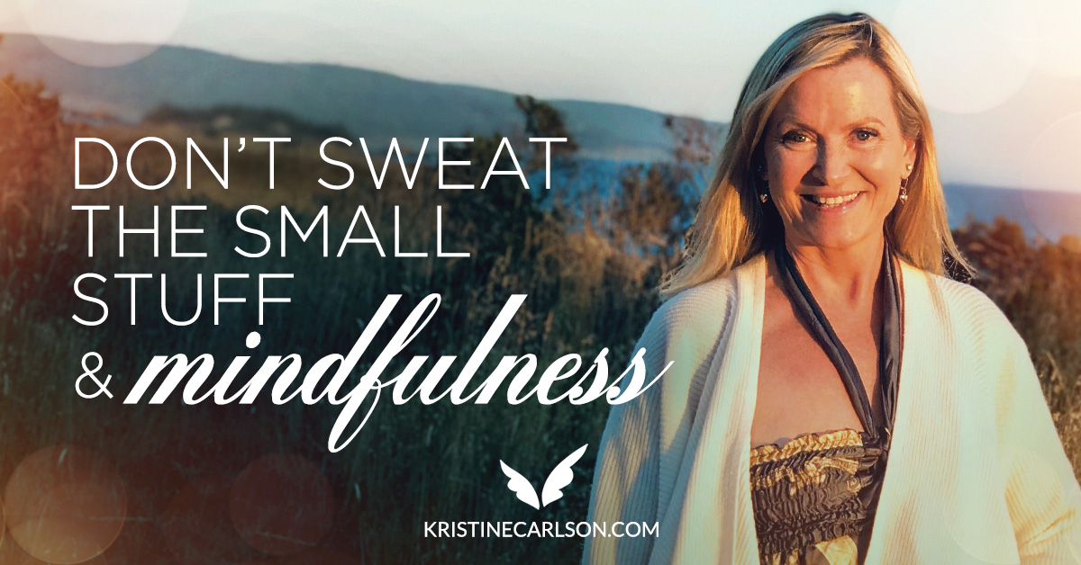 Don't Sweat The Small Stuff And Mindfulness blog