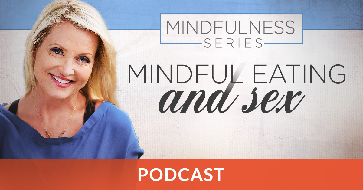 Mindful eating and sex Podcast
