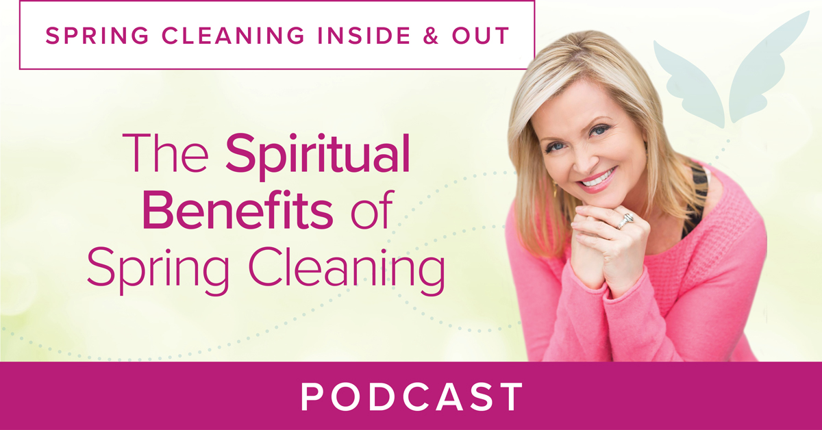 The Spiritual Benefits of Spring Cleaning Podcast