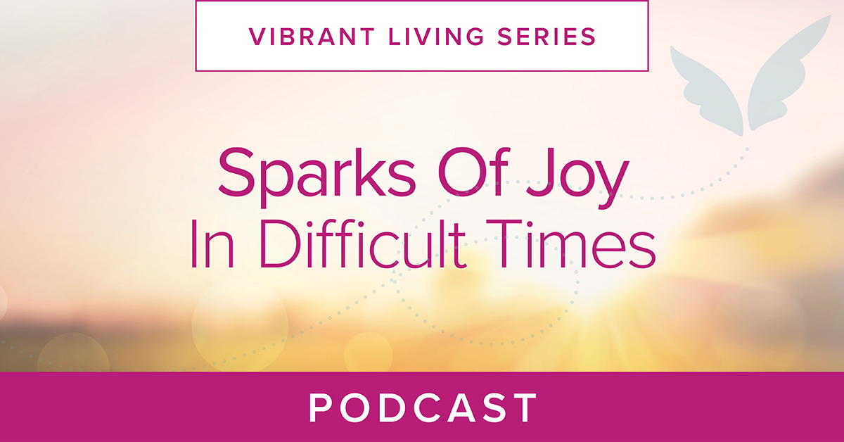 Sparks of Joy In Difficult Times Podcast