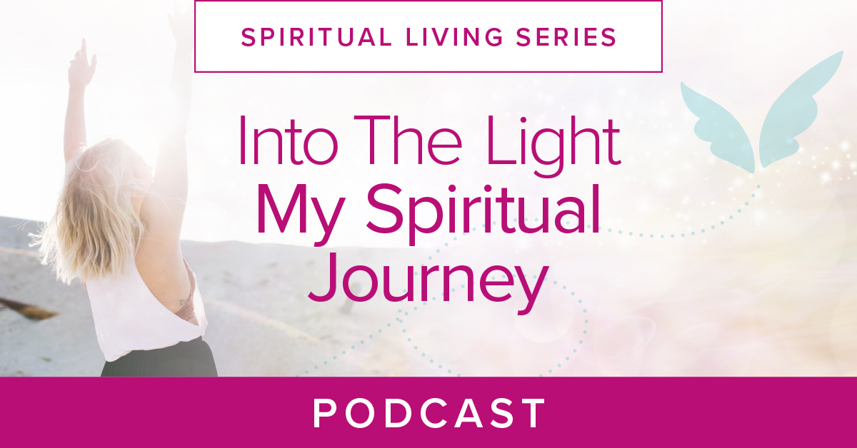 Into the Light My Spiritual Journey Podcast