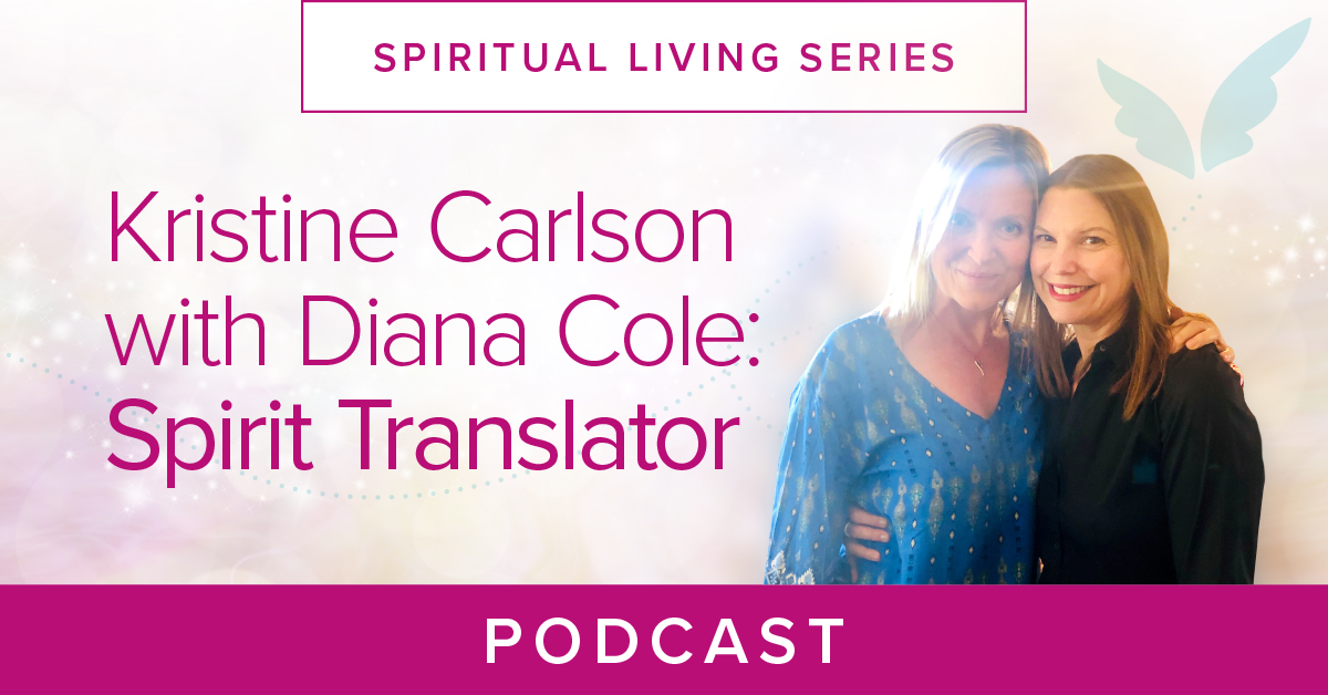 Kristine Carlson with Diana Cole Spirit Translator Podcast