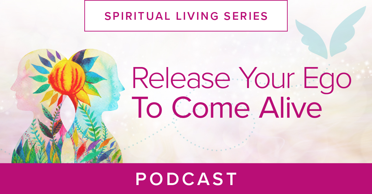 Release Your Ego To Come Alive Podcast