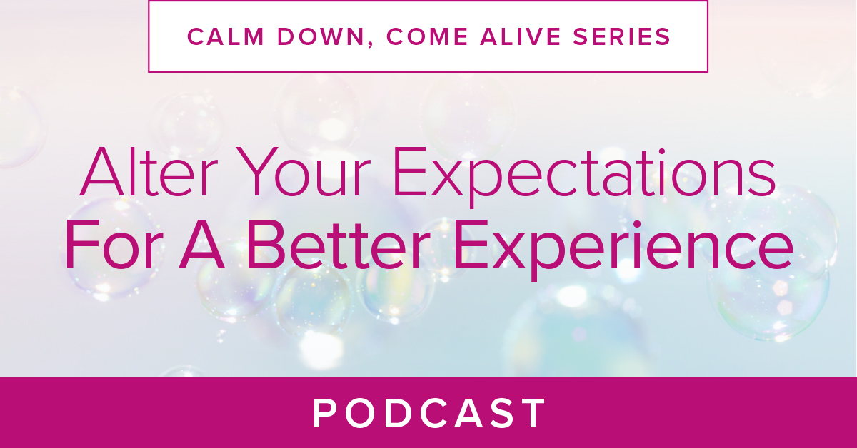 Alter Your Expectations For A Better Experience Podcast