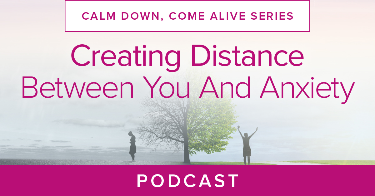 Creating Distance Between You And Anxiety Podcast