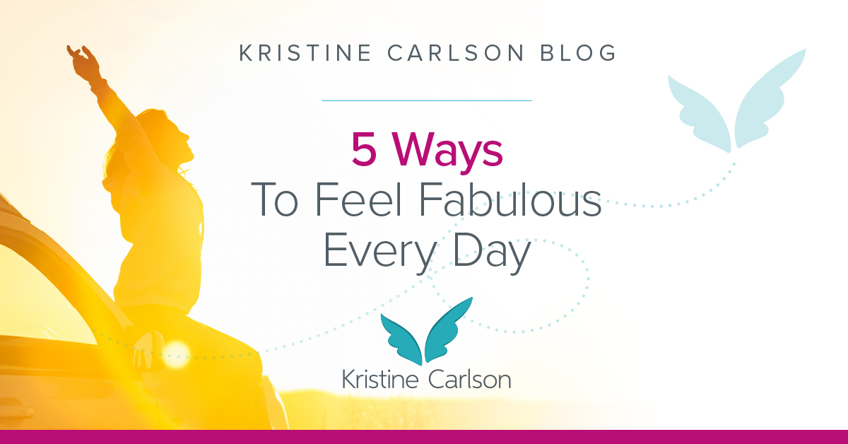 5 Ways To Feel Fabulous Every Day Blog