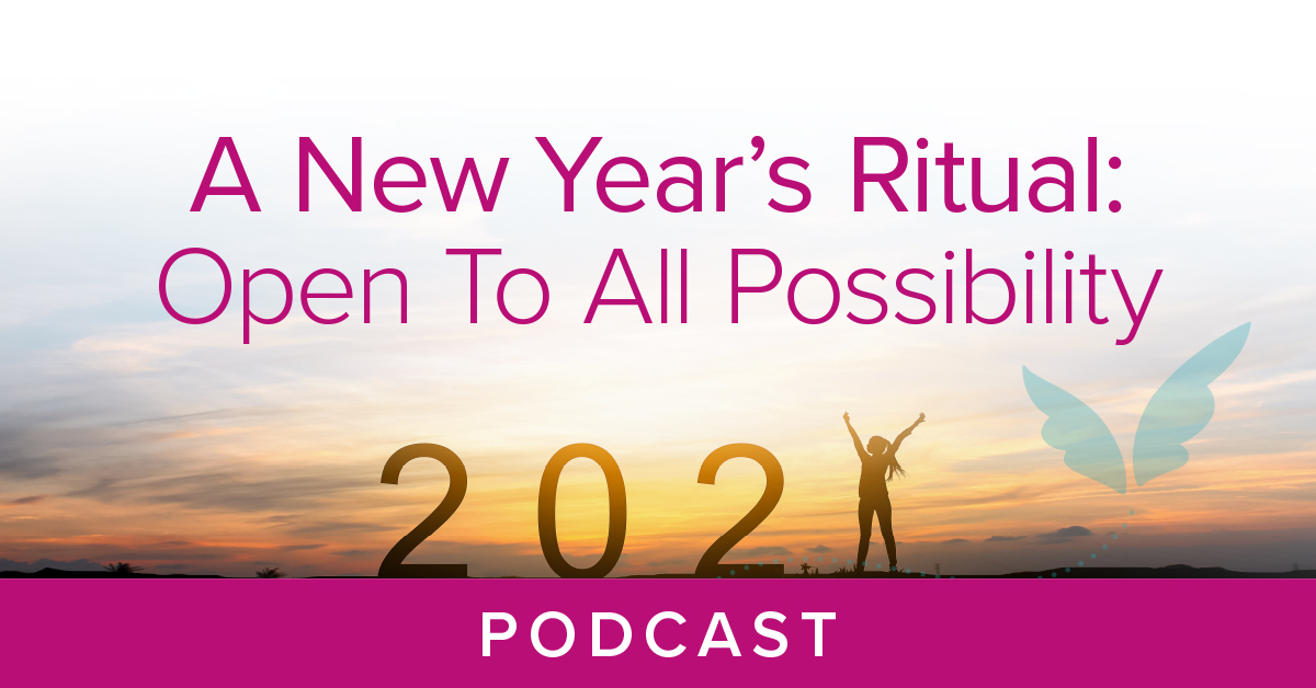 A New Year's Ritual: Open To All Possibility Podcast