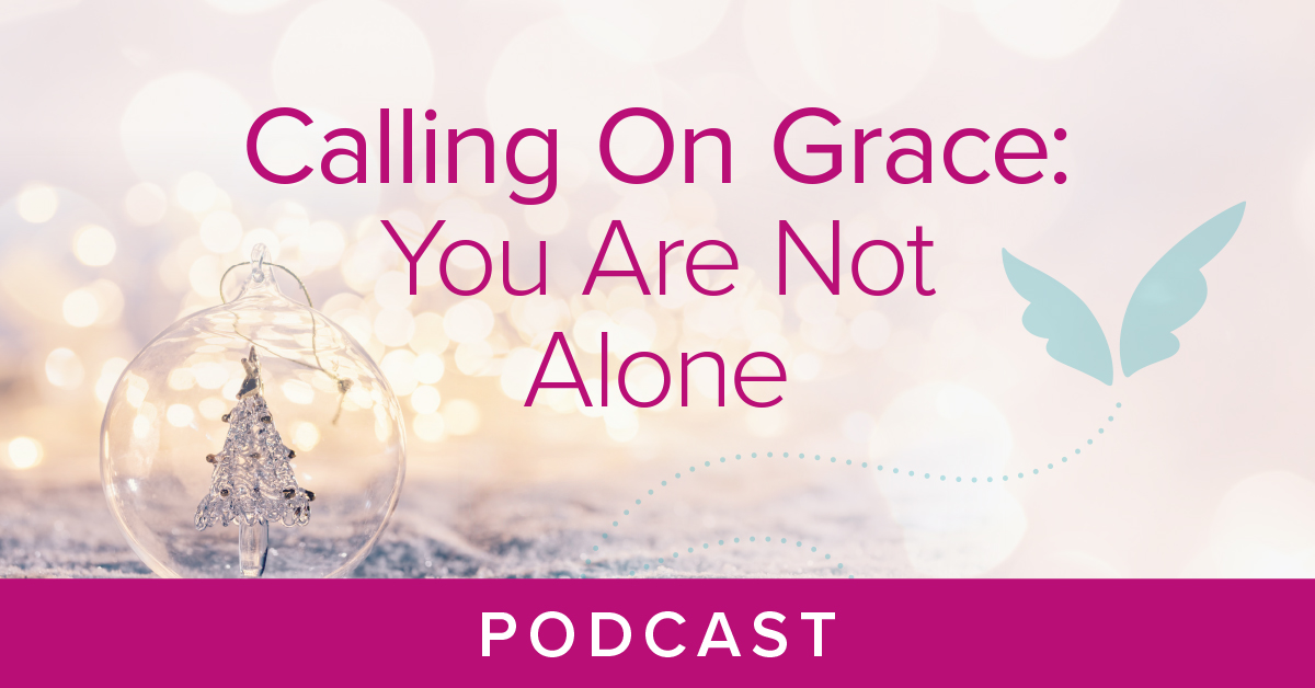 Calling On Grace You Are Not Alone Podcast