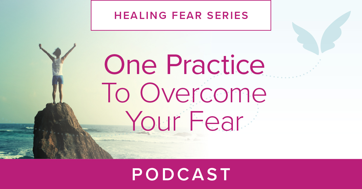 One Practice To Overcome Your Fear Podcast
