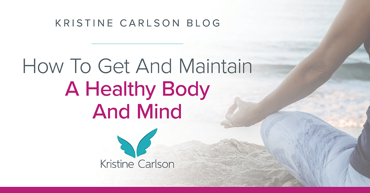 How To Get And Maintain A Healthy Body And Mind Blog