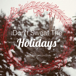 Kris Carlson Don't Sweat the Holidays
