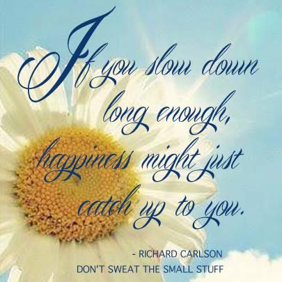 if you slow down long enough