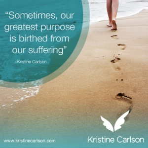 kristine carlson quote on purpose